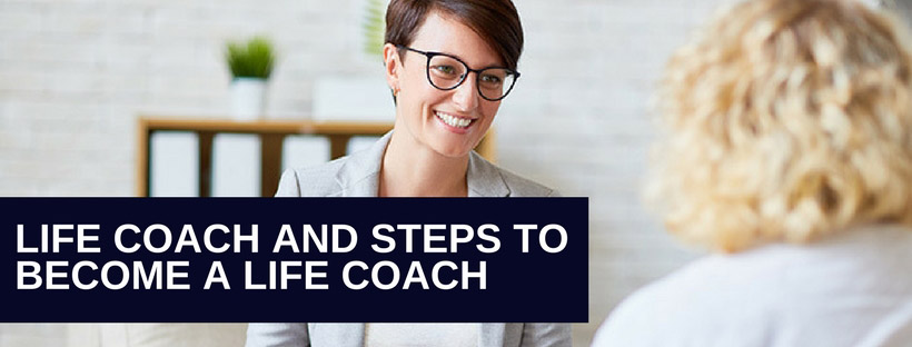 Life Coach And Steps To Become A Life Coach