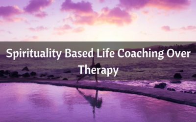 Spirituality Based Life Coaching Over Therapy