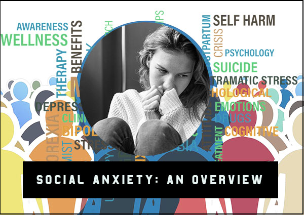 Social Anxiety: An Overview