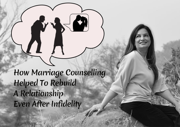 How Marriage Counselling Helped To Re-Build A Relationship Even After Infidelity